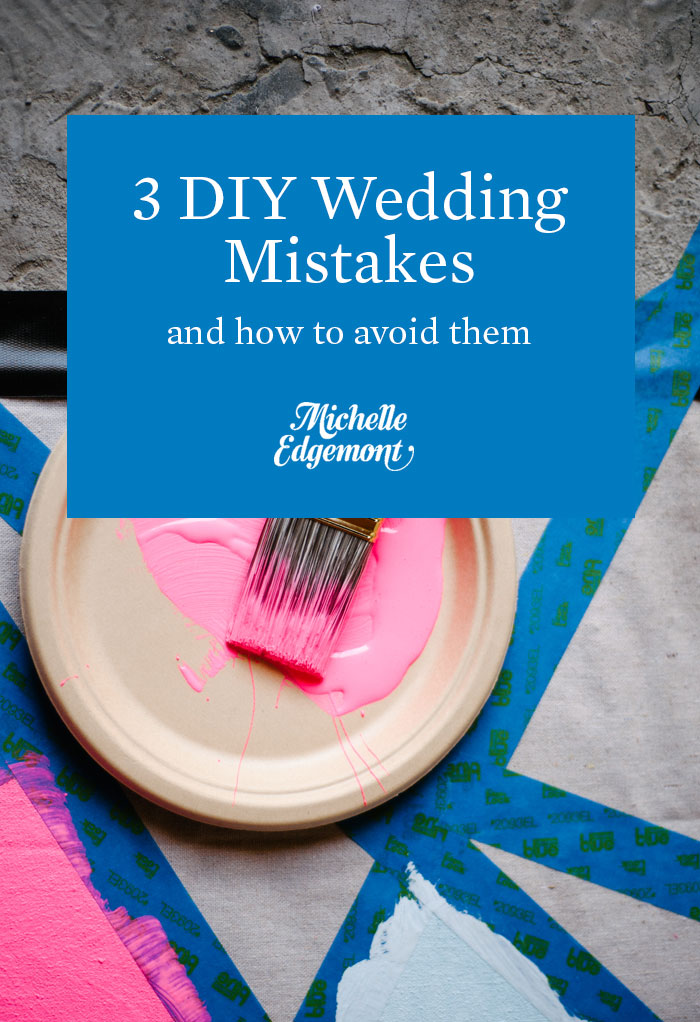 3 DIY Wedding Mistakes and How to Avoid Them